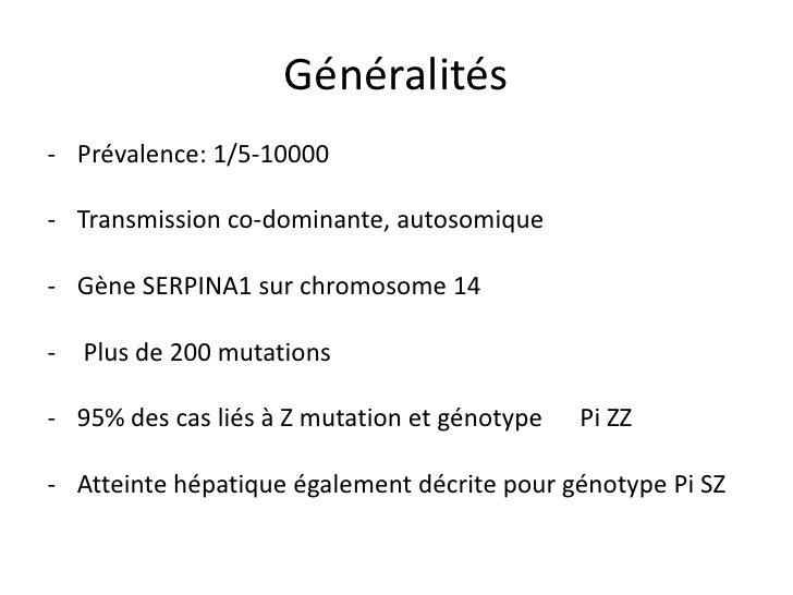 Généralités- Prévalence: 1/5-10000- Transmission co-dominante, autosomique- Gène SERPINA1 sur chromosome 14- Plus de 200 m...