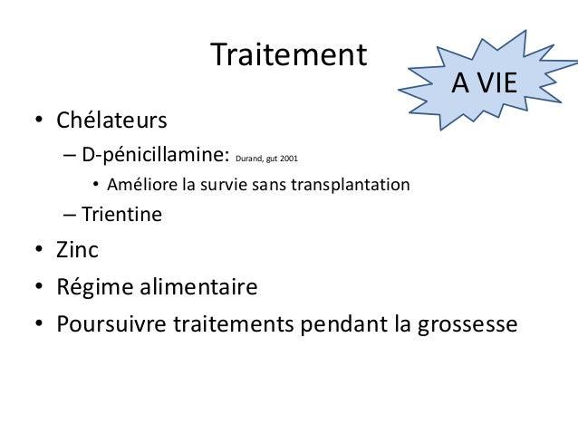 Traitement                                                 A VIE• Chélateurs  – D-pénicillamine:   Durand, gut 2001     • ...