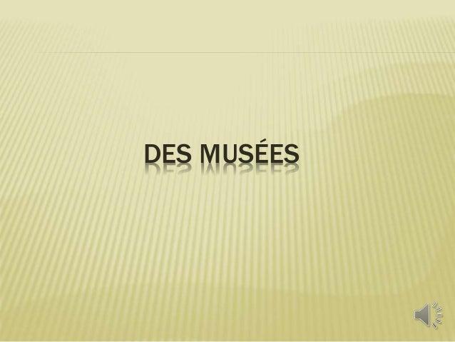 DES MUSÉES