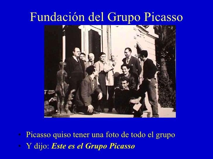 Fundación del Grupo Picasso <ul><li>Picasso quiso tener una foto de todo el grupo </li></ul><ul><li>Y dijo:  Este es el Gr...