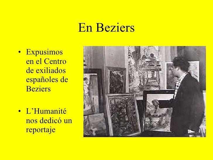 En Beziers <ul><li>Expusimos en el Centro de exiliados españoles de Beziers </li></ul><ul><li>L'Humanité nos dedicó un rep...