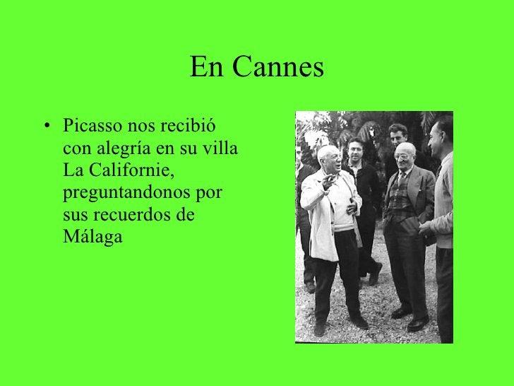 En Cannes <ul><li>Picasso nos recibió con alegría en su villa La Californie, preguntandonos por sus recuerdos de Málaga </...