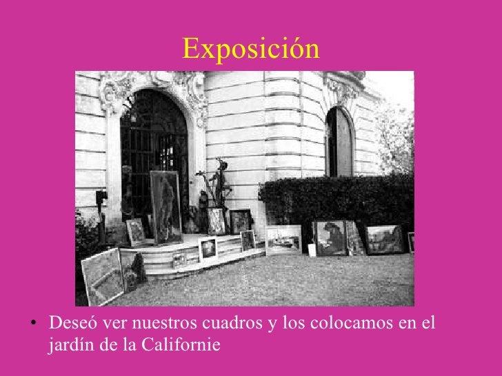 Exposición <ul><li>Deseó ver nuestros cuadros y los colocamos en el jardín de la Californie </li></ul>