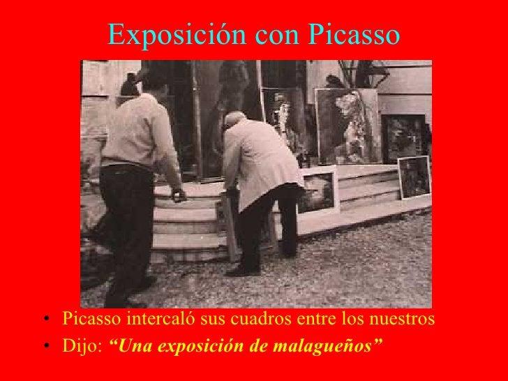 """Exposición con Picasso <ul><li>Picasso intercaló sus cuadros entre los nuestros </li></ul><ul><li>Dijo:  """"Una exposición d..."""