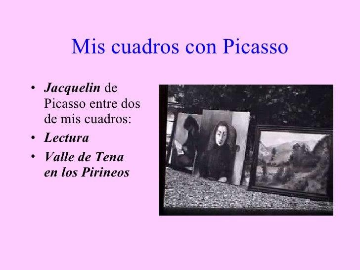 Mis cuadros con Picasso <ul><li>Jacquelin  de Picasso entre dos de mis cuadros:  </li></ul><ul><li>Lectura </li></ul><ul><...