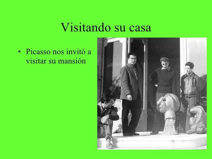 Visitando su casa <ul><li>Picasso nos invitó a visitar su mansión </li></ul>
