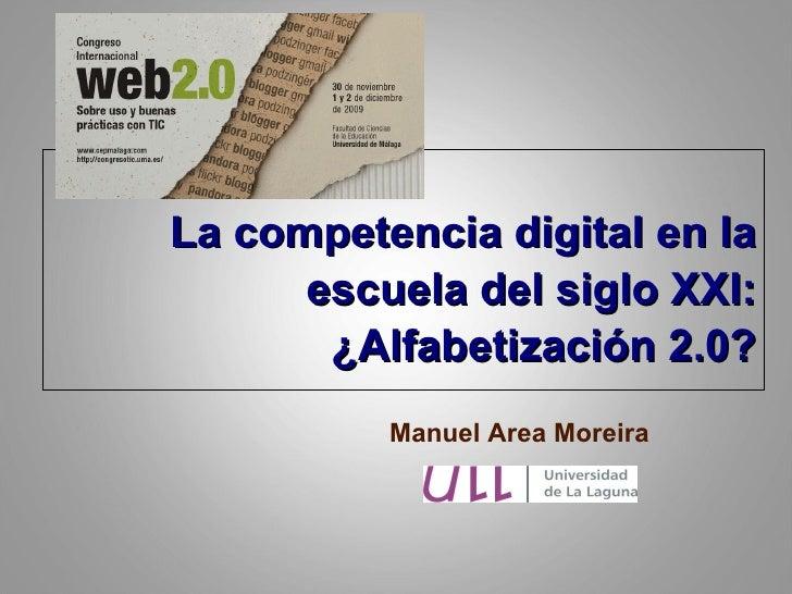 Manuel Area Moreira La competencia digital en la escuela del siglo XXI: ¿Alfabetización 2.0?