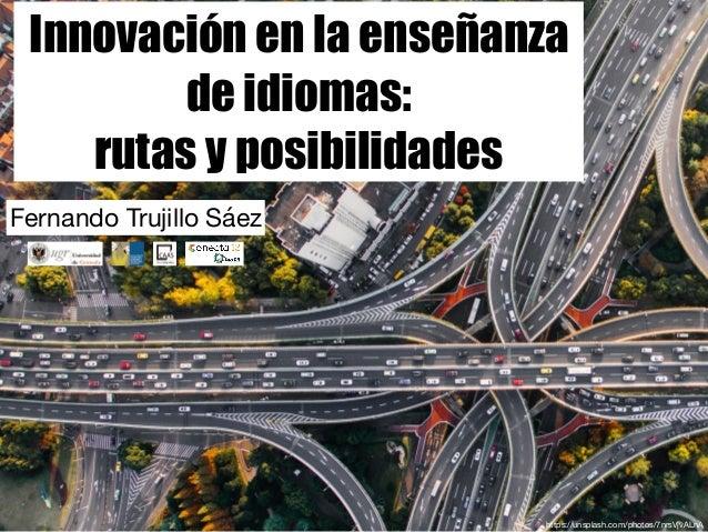 Innovación en la enseñanza de idiomas: rutas y posibilidades Fernando Trujillo Sáez https://unsplash.com/photos/7nrsVjvALnA