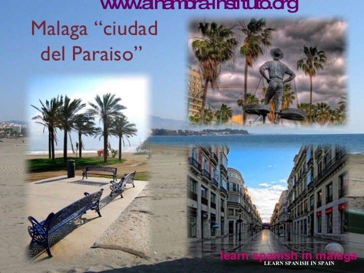 "Malaga ""ciudad del Paraiso""  learn spanish in málaga www.alhambra-instituto.org LEARN SPANISH IN SPAIN"