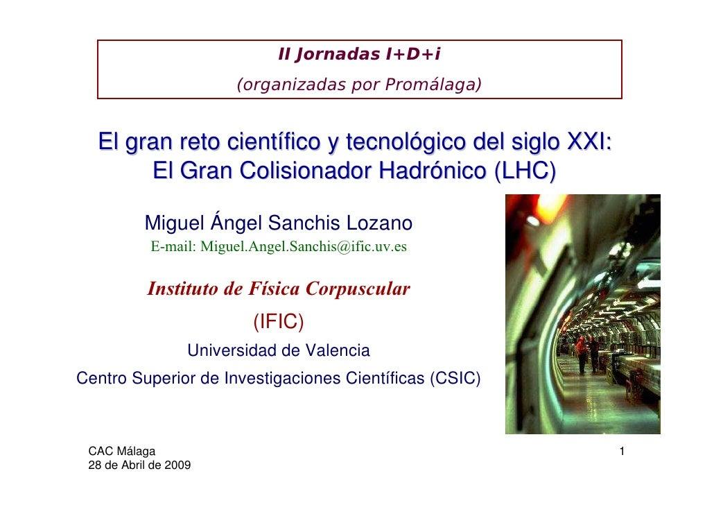 II Jornadas I+D+i                          (organizadas por Promálaga)     El gran reto científico y tecnológico del siglo...