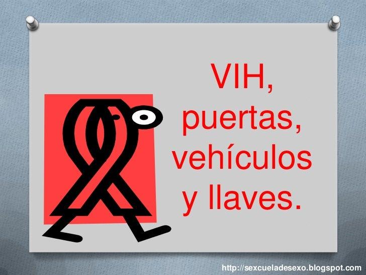 VIH, puertas,vehículos y llaves.   http://sexcueladesexo.blogspot.com
