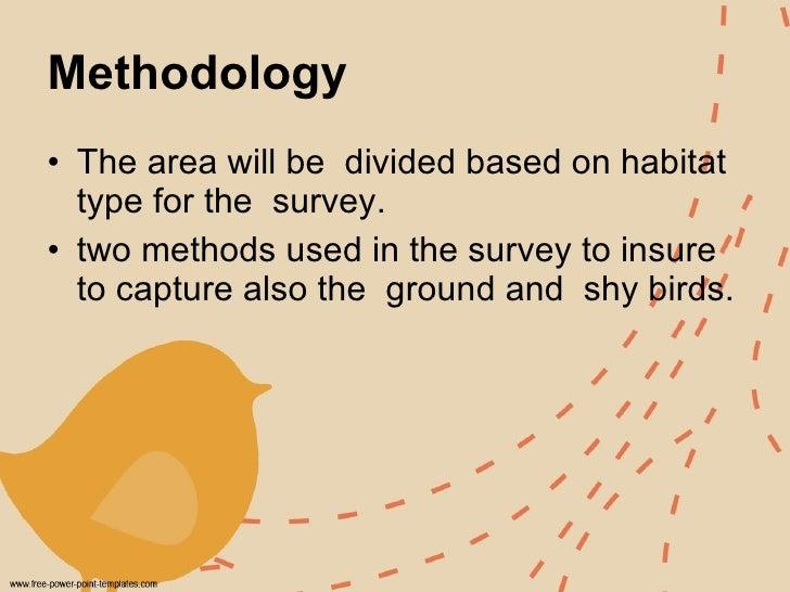Methodology   <ul><li>The area will be  divided based on habitat type for the  survey.  </li></ul><ul><li>two methods used...