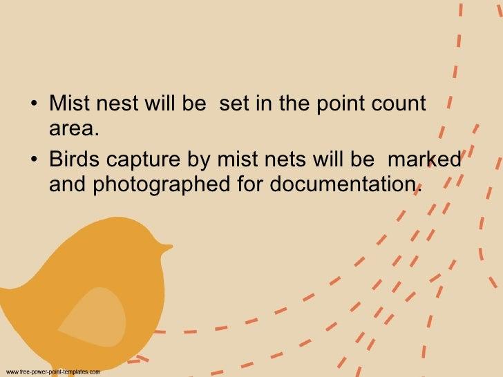 <ul><li>Mist nest will be  set in the point count area.  </li></ul><ul><li>Birds capture by mist nets will be  marked and ...