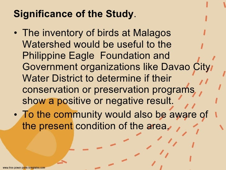 Significance of the Study .   <ul><li>The inventory of birds at Malagos Watershed would be useful to the Philippine Eagle ...