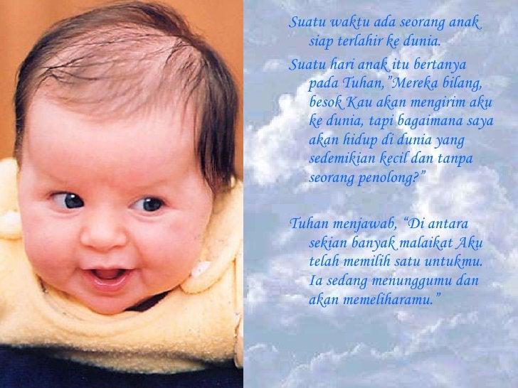"""<ul><li>Suatu waktu ada seorang anak siap terlahir ke dunia. </li></ul><ul><li>Suatu hari anak itu bertanya pada Tuhan,""""Me..."""
