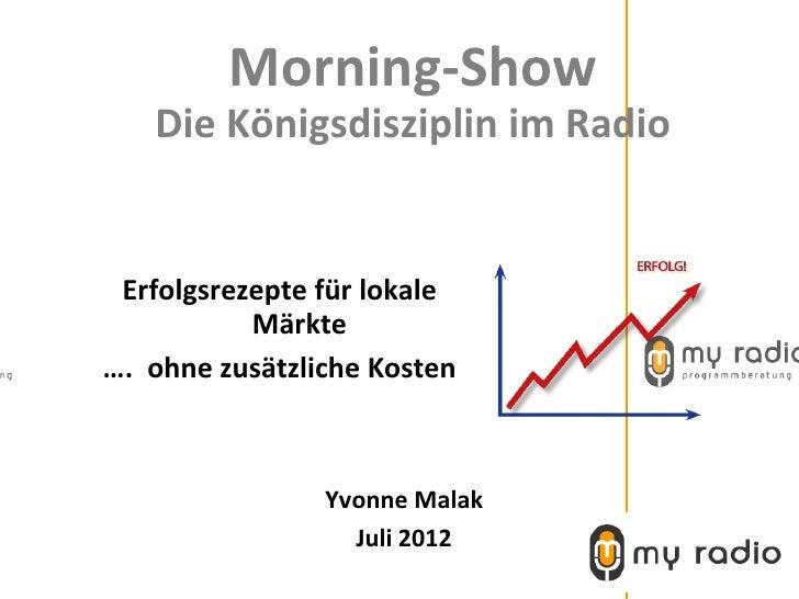 Morning-Show   Die Königsdisziplin im Radio Erfolgsrezepte für lokale           Märkte…. ohne zusätzliche Kosten          ...