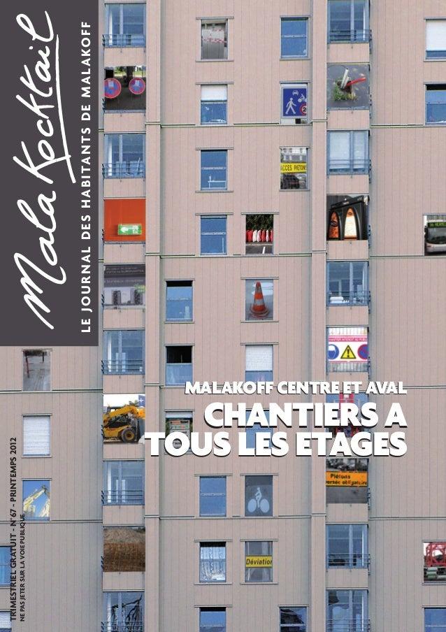 LE JOURNAL DES HABITANTS DE MALAKOFF  TRIMESTRIEL GRATUIT - N°67 - PRINTEMPS 2012  NE PAS JETER SUR LA VOIE PUBLIQUE  TOUS...