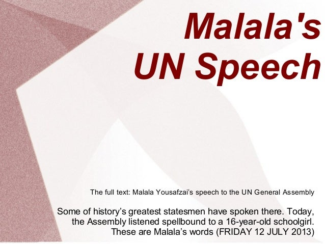 Malala's UN Speech The full text: Malala Yousafzai's speech to the UN General Assembly Some of history's greatest statesme...