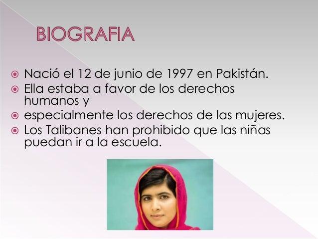 Nació el 12 de junio de 1997 en Pakistán. Ella estaba a favor de los derechos humanos y  especialmente los derechos de la...