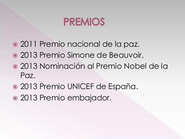 2011 Premio nacional de la paz.  2013 Premio Simone de Beauvoir.  2013 Nominación al Premio Nobel de la Paz.  2013 Prem...