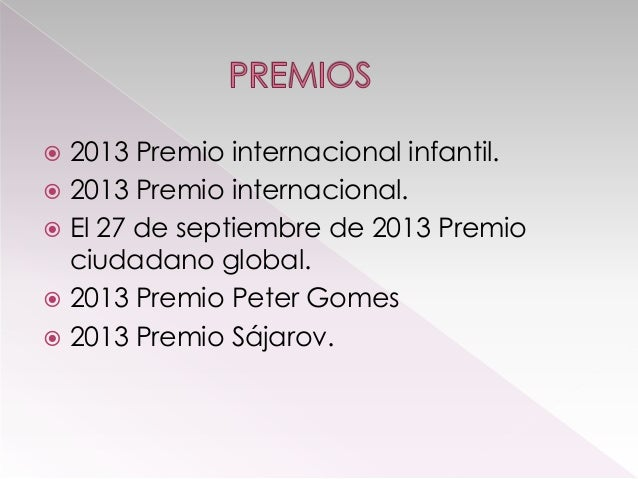 2013 Premio internacional infantil.  2013 Premio internacional.  El 27 de septiembre de 2013 Premio ciudadano global.  ...