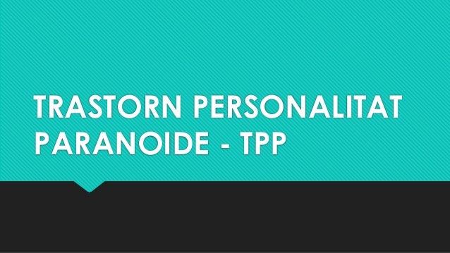 TRASTORN PERSONALITAT PARANOIDE - TPP