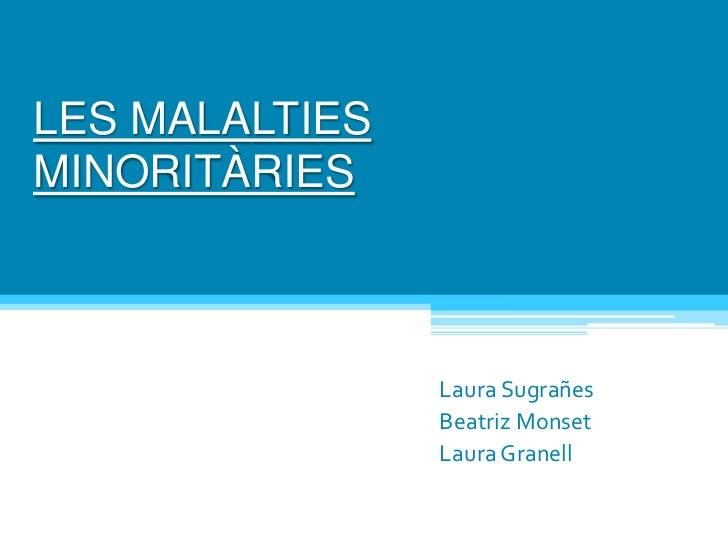 LES MALALTIES MINORITÀRIES<br />Laura Sugrañes<br />Beatriz Monset<br />Laura Granell<br />