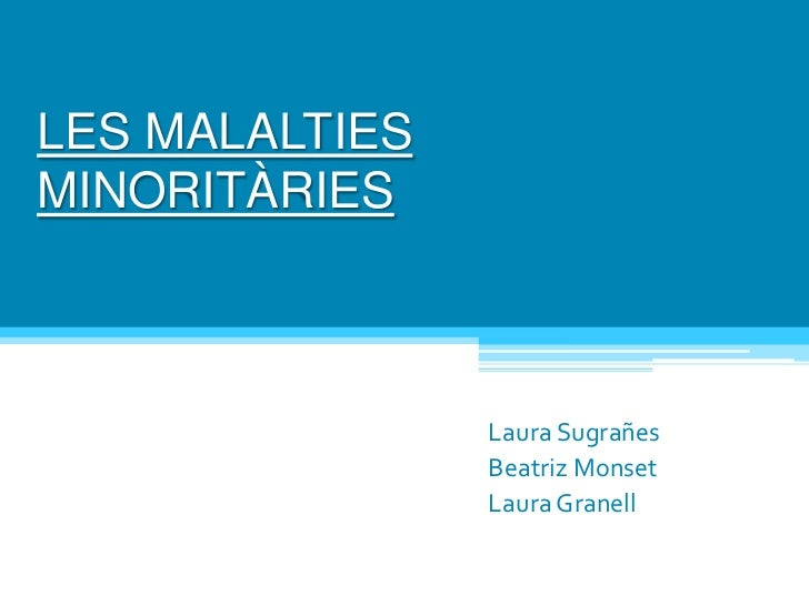 LES MALALTIES MINORITÀRIES<br />Laura Sugrañes<br />Beatriz Monset<br />Laura Granell<br />