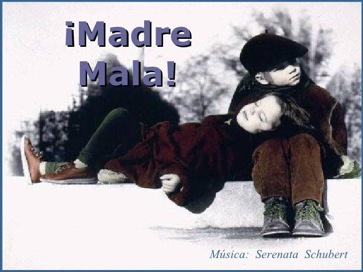 Música:  Serenata  Schubert ¡Madre  Mala !