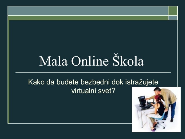 Mala Online ŠkolaKako da budete bezbedni dok istražujetevirtualni svet?
