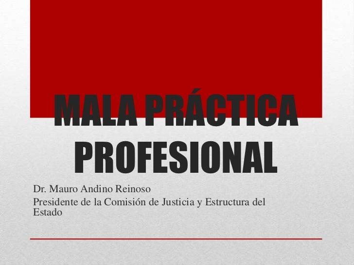 MALA PRÁCTICA     PROFESIONALDr. Mauro Andino ReinosoPresidente de la Comisión de Justicia y Estructura delEstado