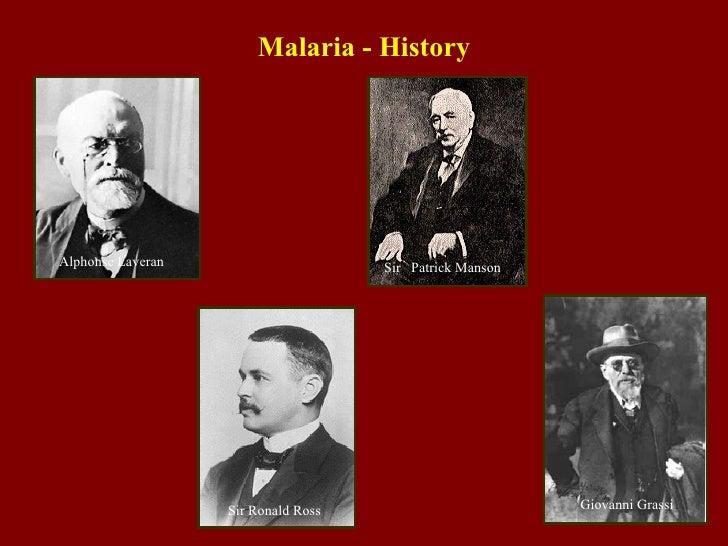 Malaria - History Patrick Manson Sir  Alphonse Laveran Sir Ronald Ross Giovanni Grassi