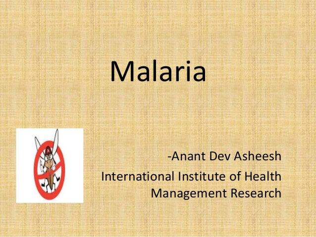 Malaria -Anant Dev Asheesh International Institute of Health Management Research