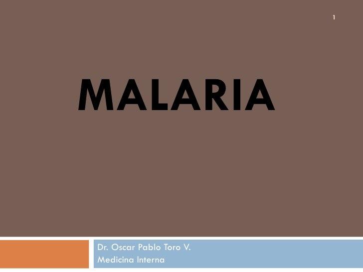 Dr. Oscar Pablo Toro V. Medicina Interna MALARIA