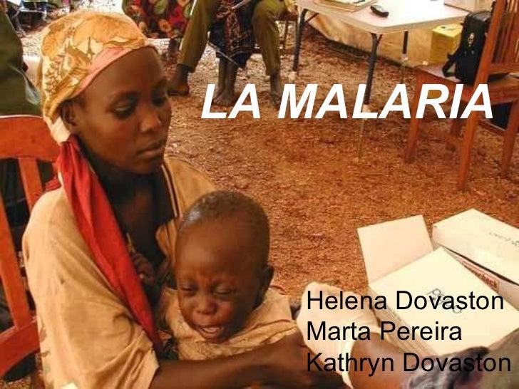 LA MALARIA Helena Dovaston Marta Pereira Kathryn Dovaston