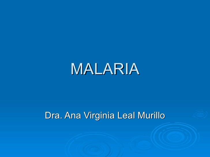 MALARIA Dra. Ana Virginia Leal Murillo