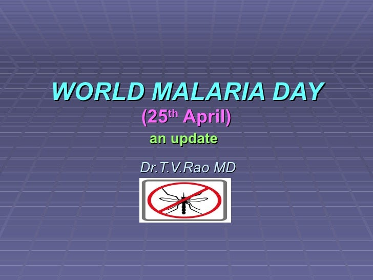 WORLD MALARIA DAY (25 th  April) an update   Dr.T.V.Rao MD