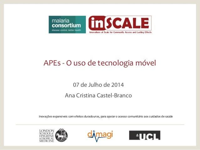APEs - O uso de tecnologia móvel 07 de Julho de 2014 Ana Cristina Castel-Branco Inovações expansiveis com efeitos duradour...