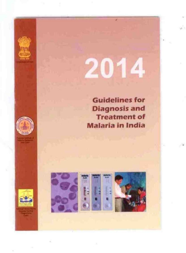 Guidelines for Diagnosis and Treatment of Malaria in India 2014 NATIONAL INSTITUTE OF MALARIA RESEARCH NEW DELHI NATIONAL ...