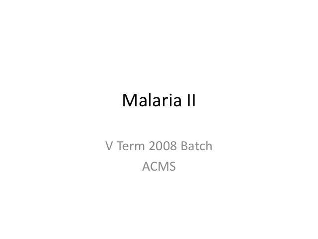 Malaria II V Term 2008 Batch ACMS