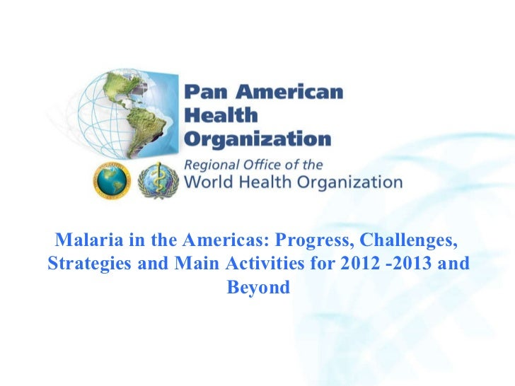 2007 Pan American Health Organization 2004 Pan American Health Organization Malaria in the Americas: Progress, Challenges,...