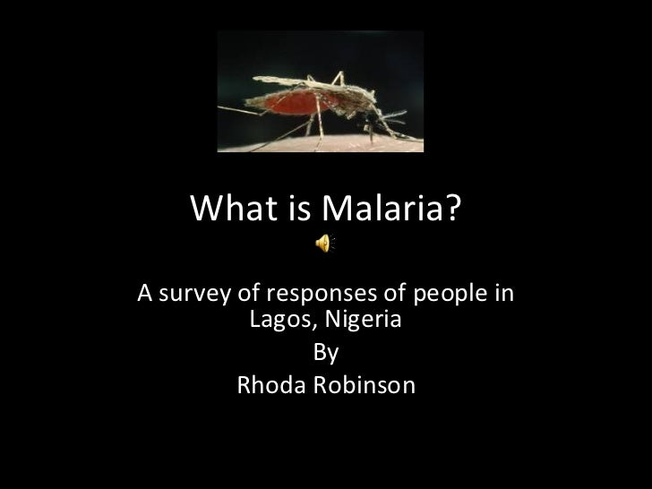 What is Malaria? A survey of responses of people in Lagos, Nigeria By Rhoda Robinson