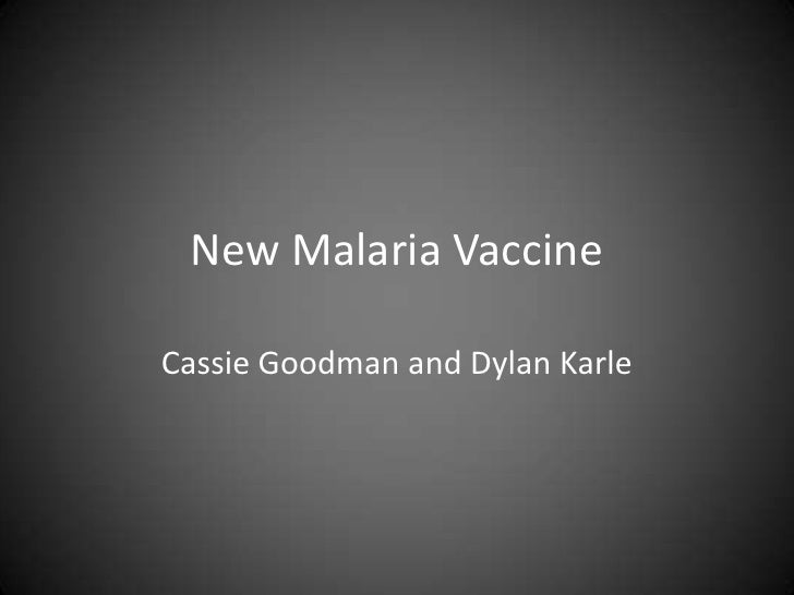 New Malaria Vaccine<br />Cassie Goodman and Dylan Karle<br />