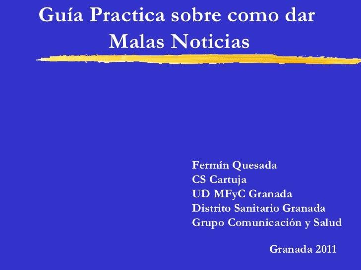 Guía Practica sobre como dar  Malas Noticias Fermín Quesada CS Cartuja UD MFyC Granada Distrito Sanitario Granada Grupo Co...