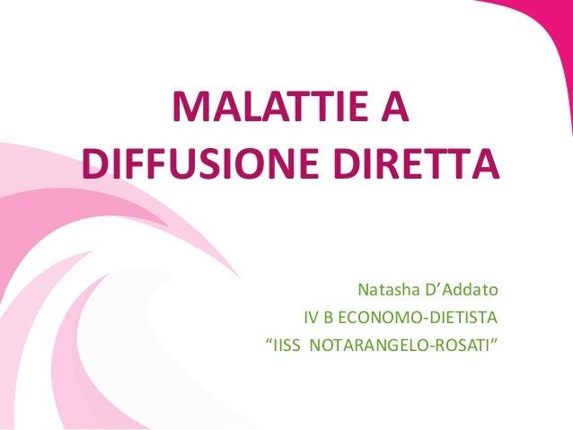 "MALATTIE ADIFFUSIONE DIRETTA                   Natasha D'Addato            IV B ECONOMO-DIETISTA       ""IISS NOTARANGELO-R..."