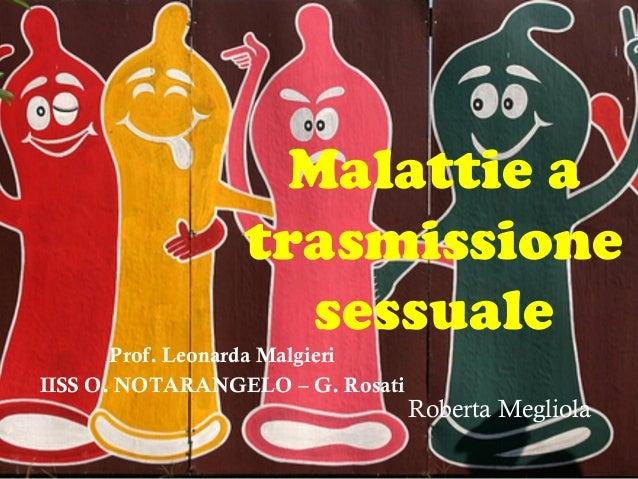 Malattie a                 trasmissione                   sessuale       Prof. Leonarda MalgieriIISS O. NOTARANGELO – G. R...