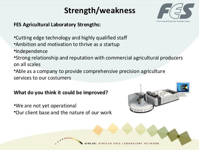 Strength/weakness FES Agricultural Laboratory Strengths: •Cutting edge technology and highly qualified staff •Ambition and...