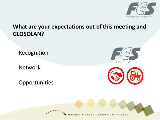 What are your expectations out of this meeting and GLOSOLAN? -Recognition -Network -Opportunities