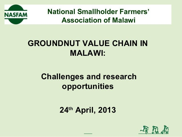 National Smallholder Farmers'Association of MalawiGROUNDNUT VALUE CHAIN INMALAWI:Challenges and researchopportunities24thA...