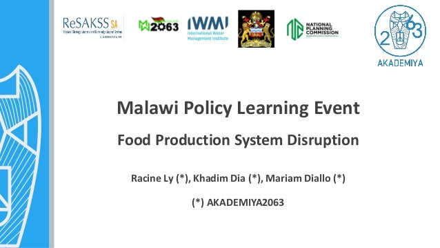 Malawi Policy Learning Event Food Production System Disruption Racine Ly (*), Khadim Dia (*), Mariam Diallo (*) (*) AKADEM...